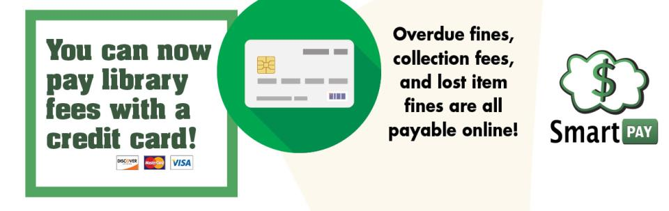 You can now pay library fees with a credit card! Overdue fines, collection fees and lost item fines are all payable online! SmartPay