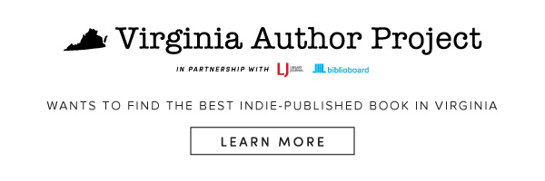 Virginia Author Project, in partnership with Library Journal, Biblioboard. Wants to find the best indie-published book in Virginia. Learn more.
