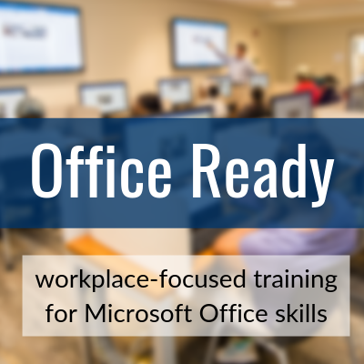 office ready: workplace-focused training for Microsoft Office skills