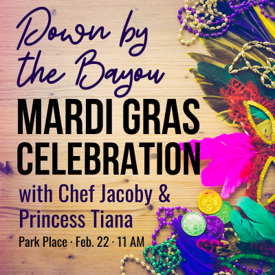 Down by the Bayou Marti Gras Celebration with Chef Jacoby & Princess Tiana. Park Place Branch, Feb. 22 at 11 AM